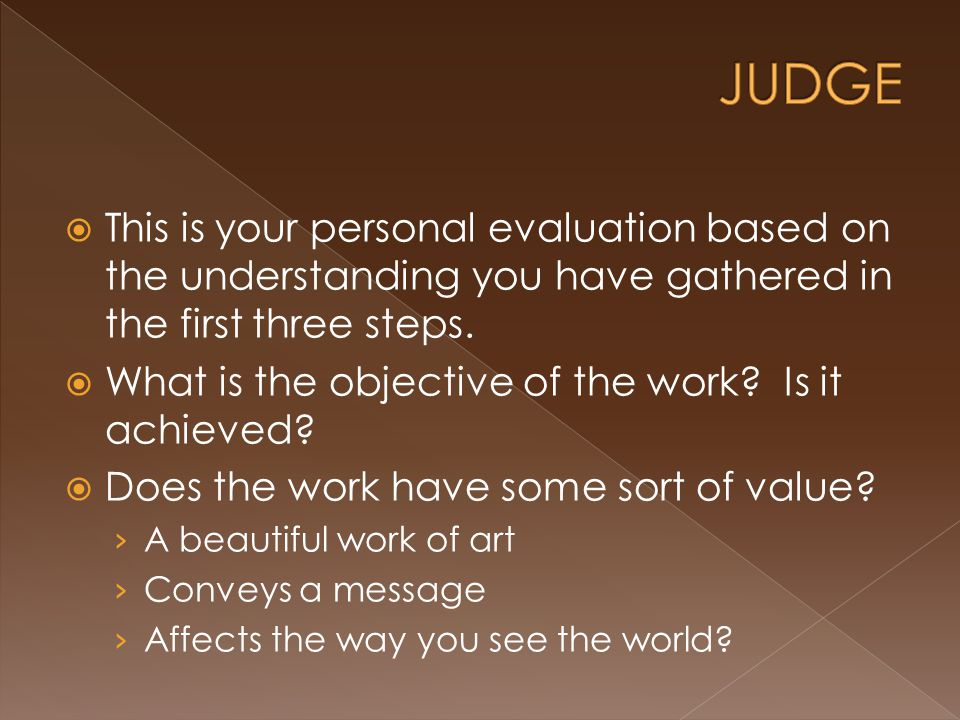  This is your personal evaluation based on the understanding you have gathered in the first three steps.