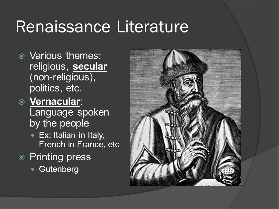 Renaissance Literature  Various themes: religious, secular (non-religious), politics, etc.