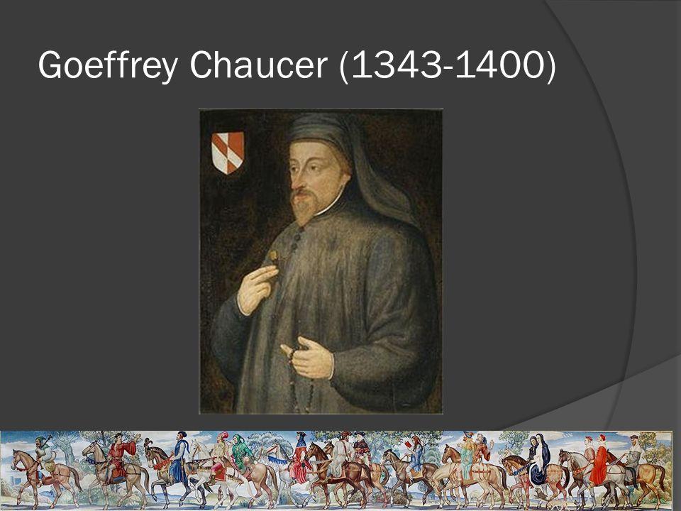 Goeffrey Chaucer (1343-1400)