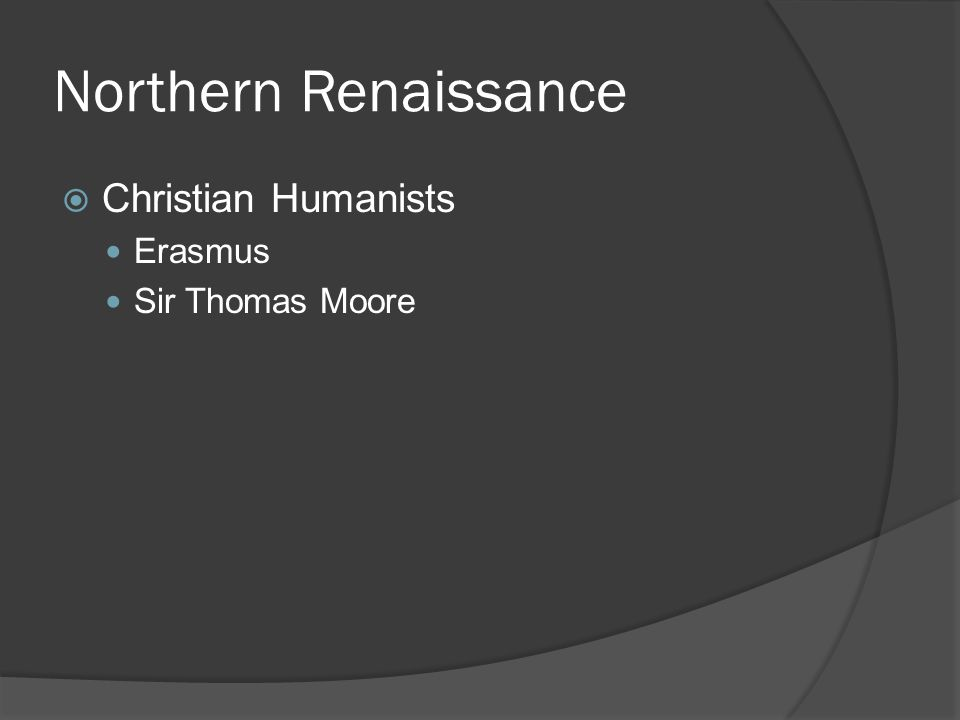 Northern Renaissance  Christian Humanists Erasmus Sir Thomas Moore