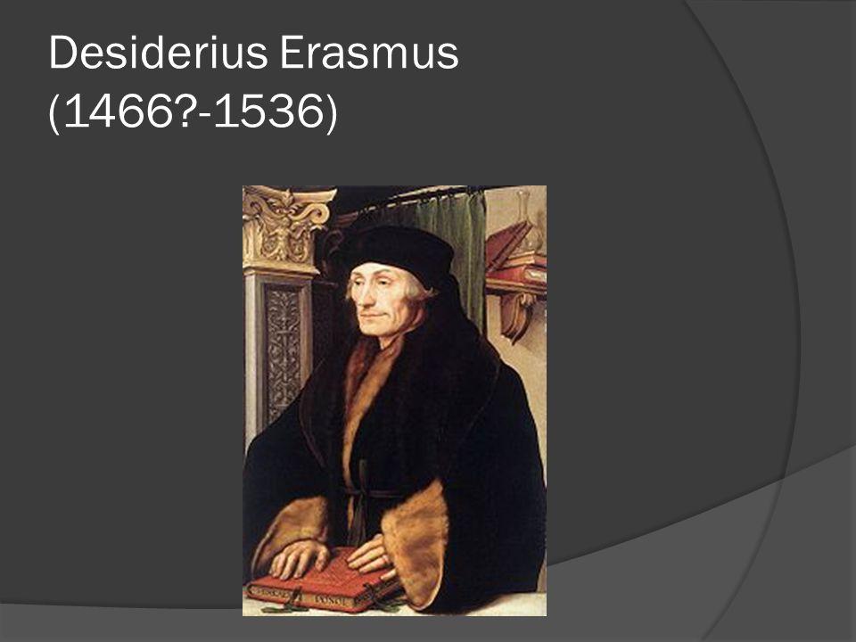 Desiderius Erasmus (1466 -1536)