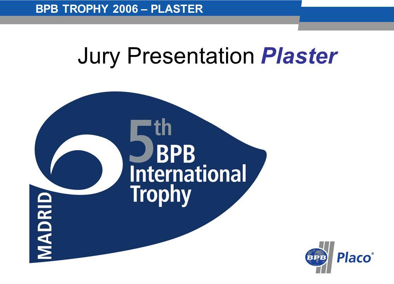 BPB TROPHY 2006 – PLASTER - 0 - Jury Presentation Plaster