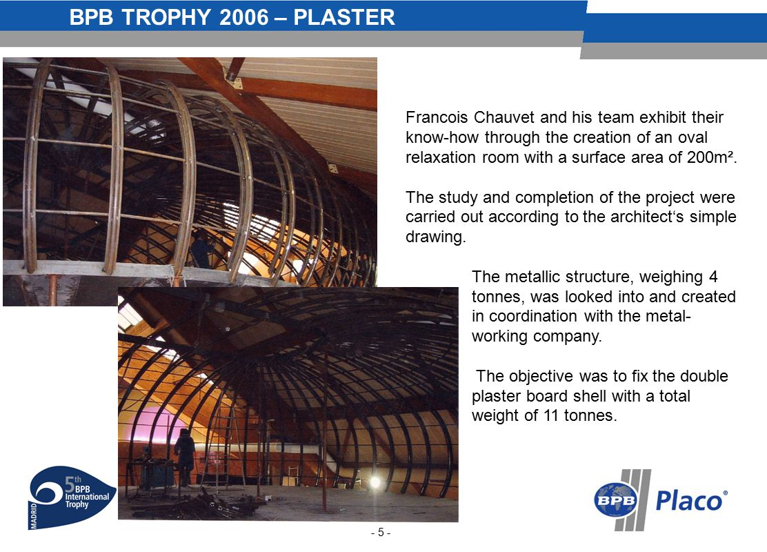 BPB TROPHY 2006 – PLASTER - 5 - Francois Chauvet and his team exhibit their know-how through the creation of an oval relaxation room with a surface area of 200m².