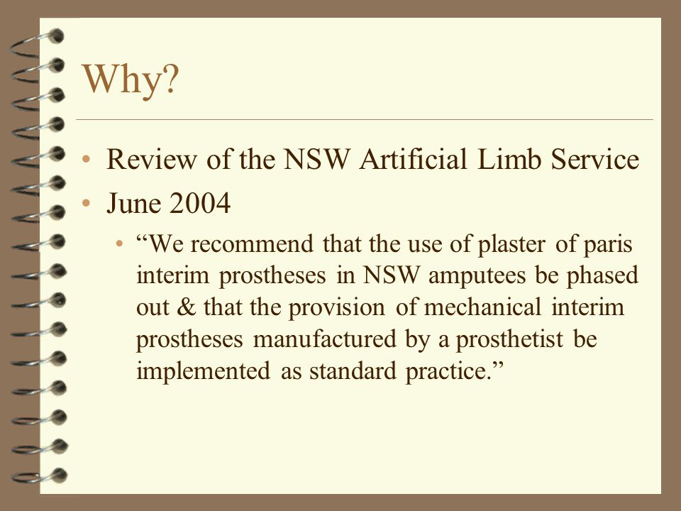"Why? Review of the NSW Artificial Limb Service June 2004 ""We recommend that the use of plaster of paris interim prostheses in NSW amputees be phased o"