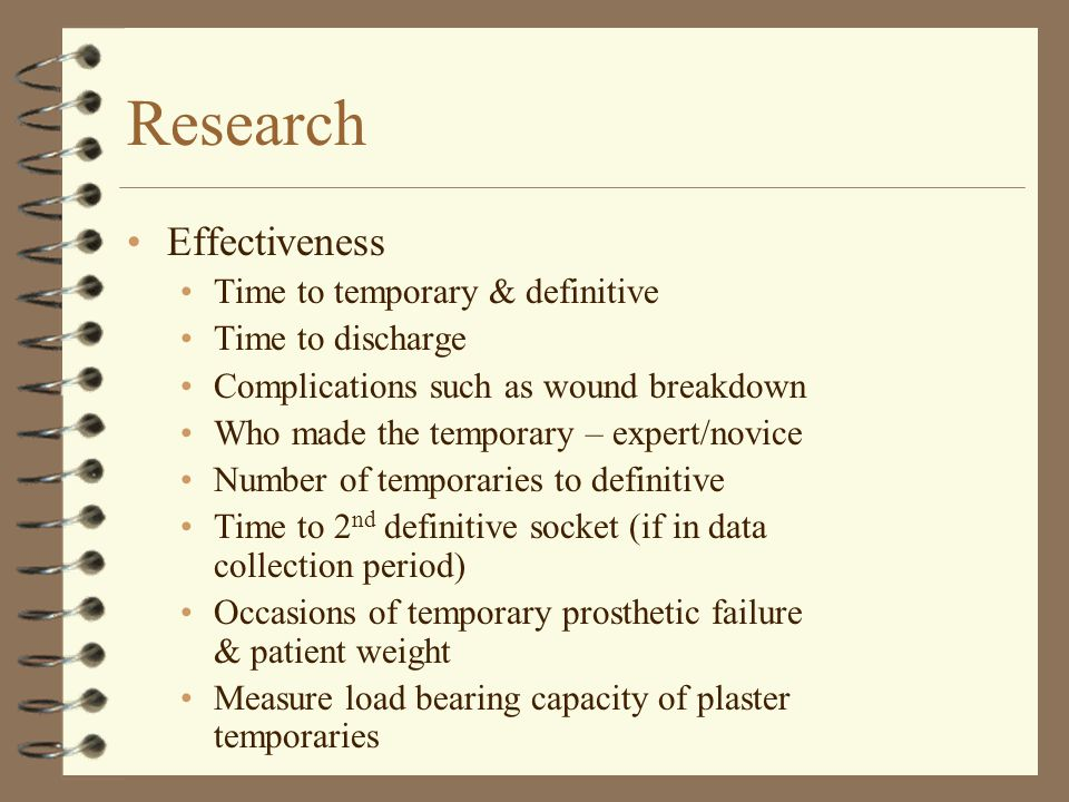 Research Effectiveness Time to temporary & definitive Time to discharge Complications such as wound breakdown Who made the temporary – expert/novice N