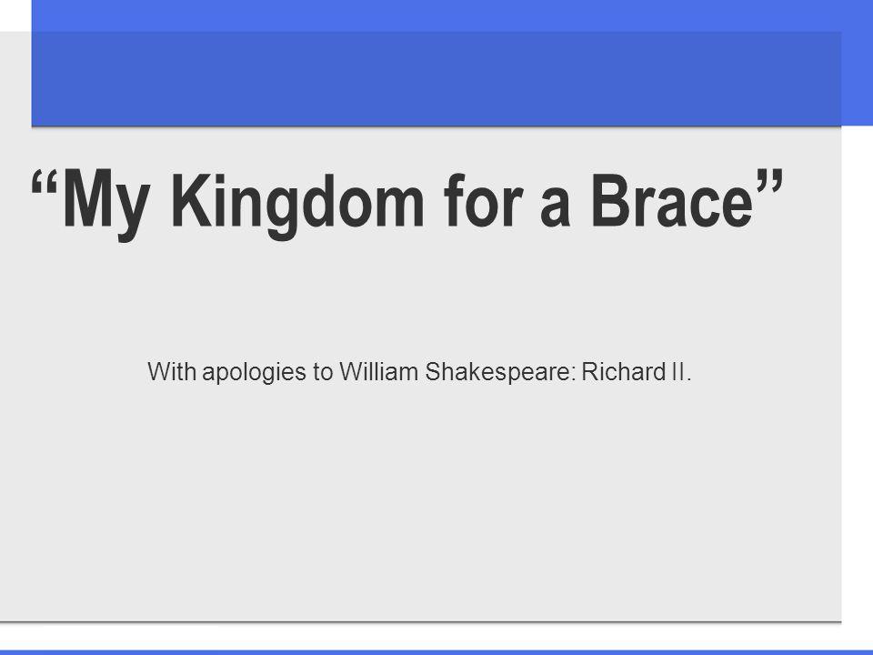 My Kingdom for a Brace With apologies to William Shakespeare: Richard II.
