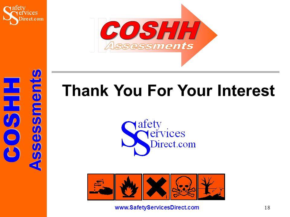 COSHHAssessments www.SafetyServicesDirect.com 18 Thank You For Your Interest