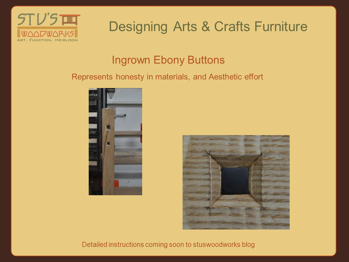 Ingrown Ebony Buttons Designing Arts & Crafts Furniture Represents honesty in materials, and Aesthetic effort Detailed instructions coming soon to stuswoodworks blog