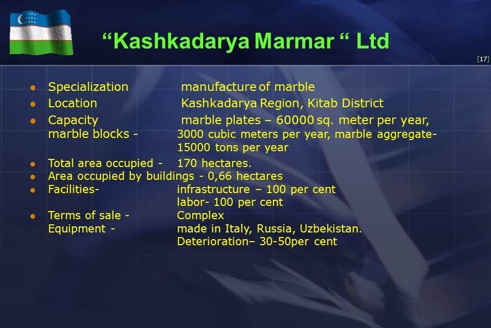 [17] Kashkadarya Marmar Ltd Specialization manufacture of marble Location Kashkadarya Region, Kitab District Capacity marble plates – 60000 sq.