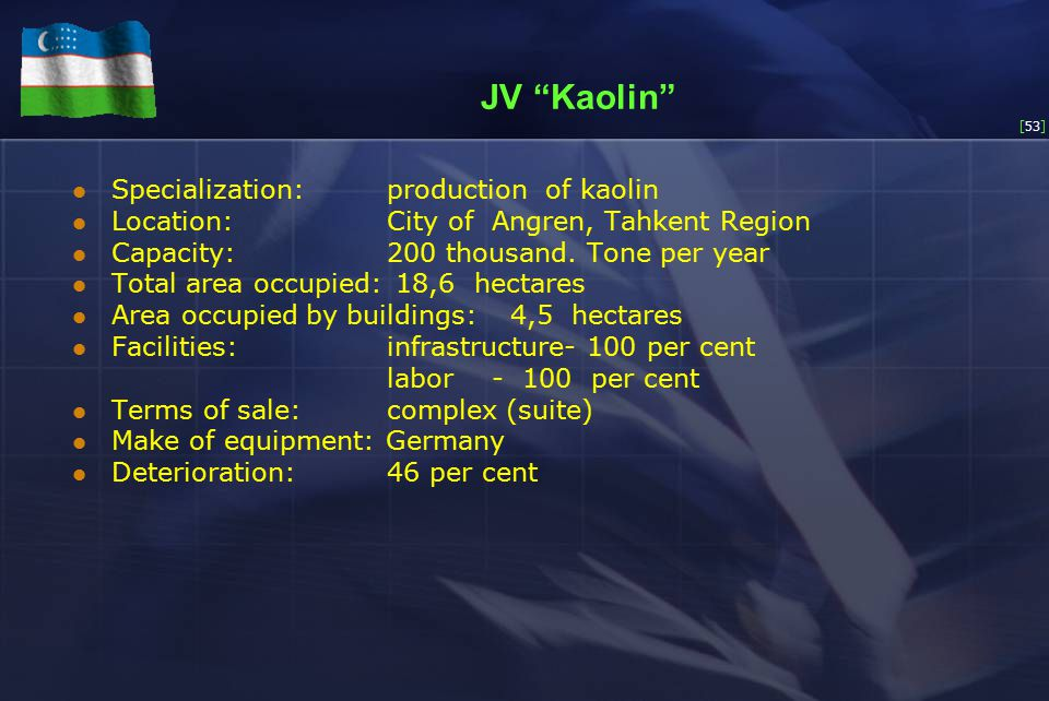 [53] JV Kaolin Specialization:production of kaolin Location:City of Angren, Tahkent Region Capacity:200 thousand.