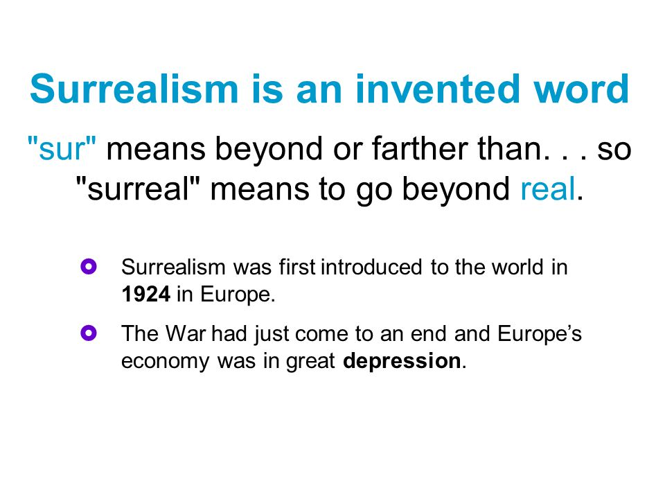 Surrealism is an invented word sur means beyond or farther than...