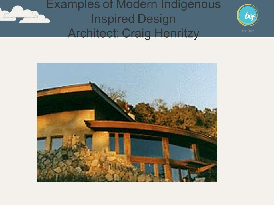 Examples of Modern Indigenous Inspired Design Architect: Craig Henritzy