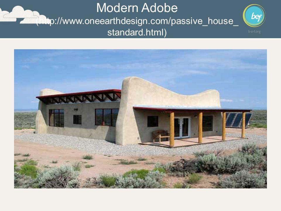 Modern Adobe (http://www.oneearthdesign.com/passive_house_ standard.html)