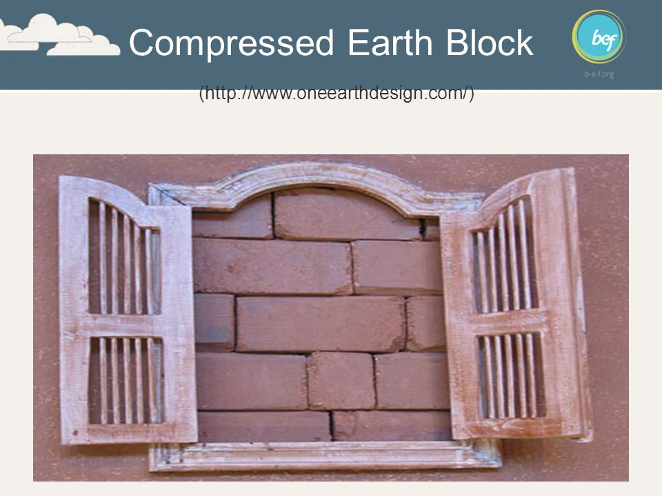 Compressed Earth Block (http://www.oneearthdesign.com/)