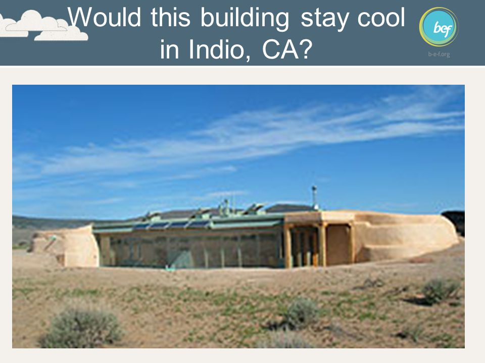 Would this building stay cool in Indio, CA?