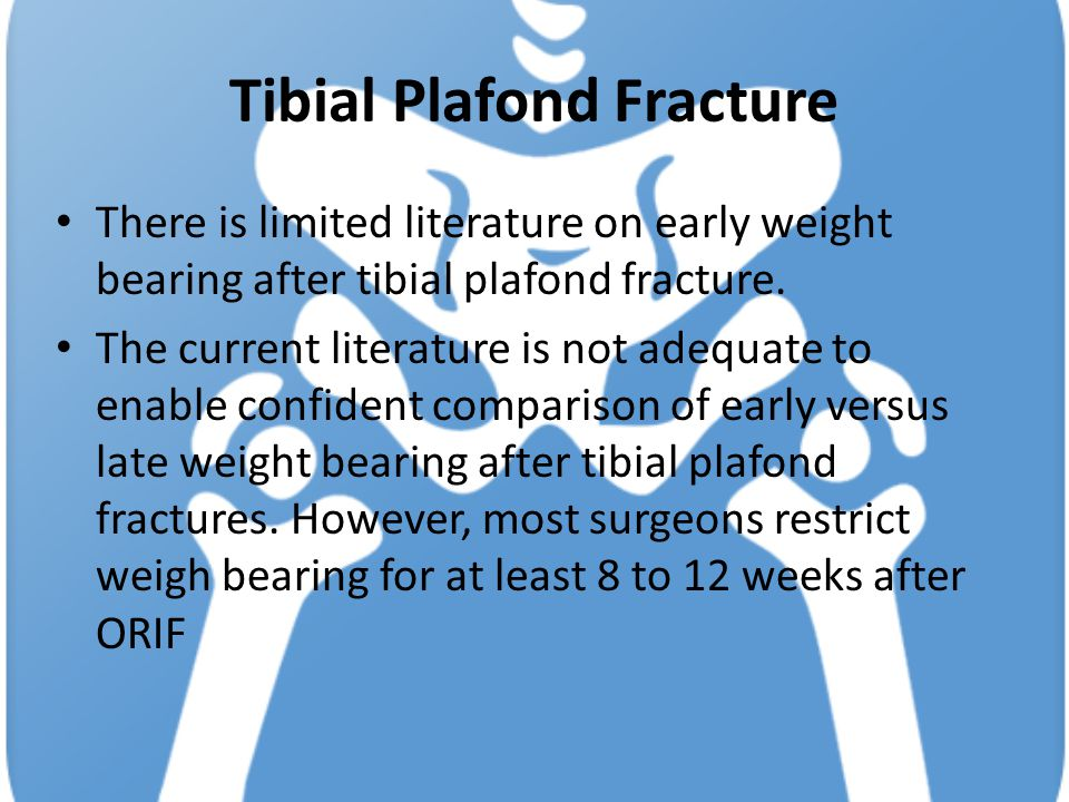 Tibial Plafond Fracture There is limited literature on early weight bearing after tibial plafond fracture.