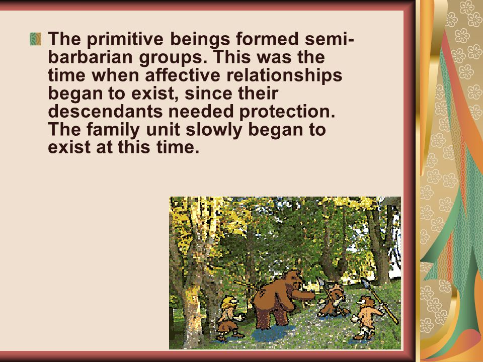 The primitive beings formed semi- barbarian groups.