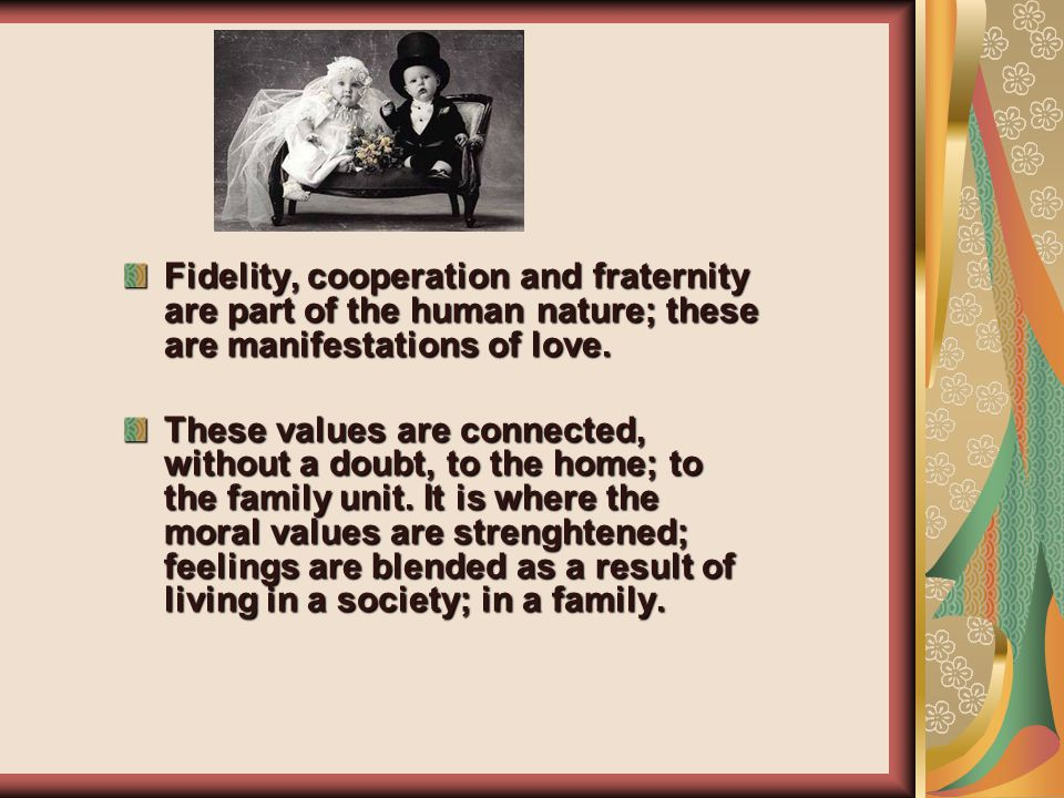 Fidelity, cooperation and fraternity are part of the human nature; these are manifestations of love.