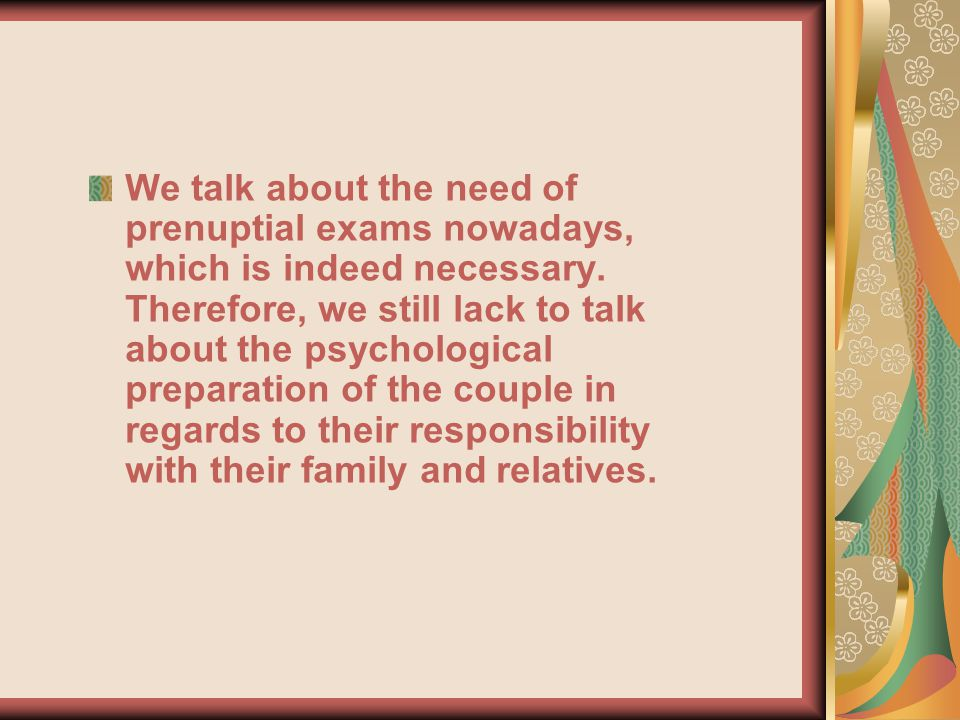We talk about the need of prenuptial exams nowadays, which is indeed necessary.