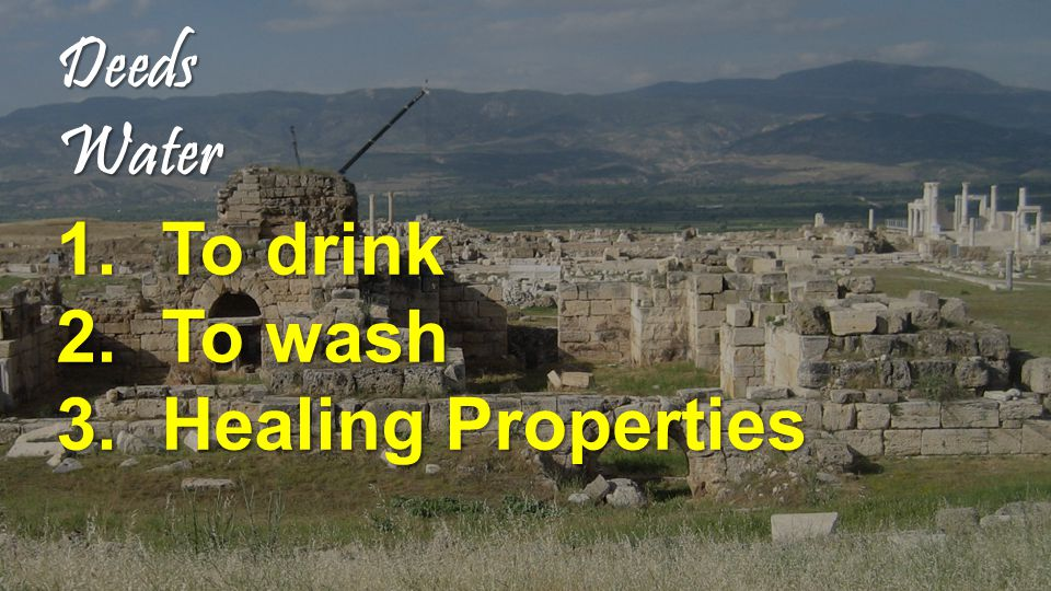 Deeds Water 1.T o drink 2.T o wash 3.H ealing Properties