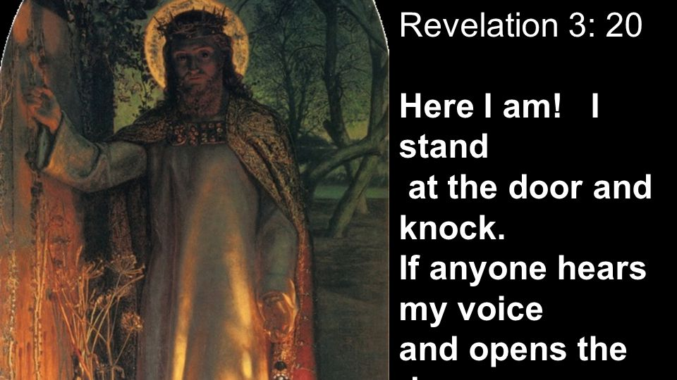 Revelation 3: 20 Here I am.I stand at the door and knock.