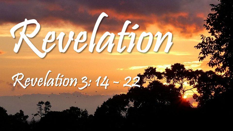 Revelation Revelation 3: 14 - 22