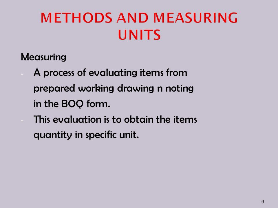 Step in preparing ; 1.interpreting drawing 2.dimensioning and taking off the quantities 3.grouping of quantities 4.estimating cost BILL OF QUANTITIES METHOD 27