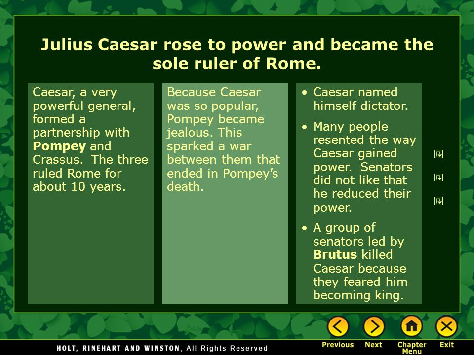 Caesar, a very powerful general, formed a partnership with Pompey and Crassus.