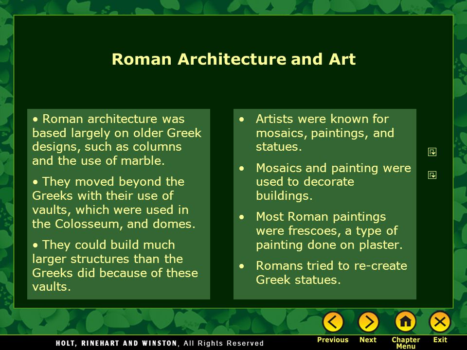 Roman Architecture and Art Roman architecture was based largely on older Greek designs, such as columns and the use of marble.