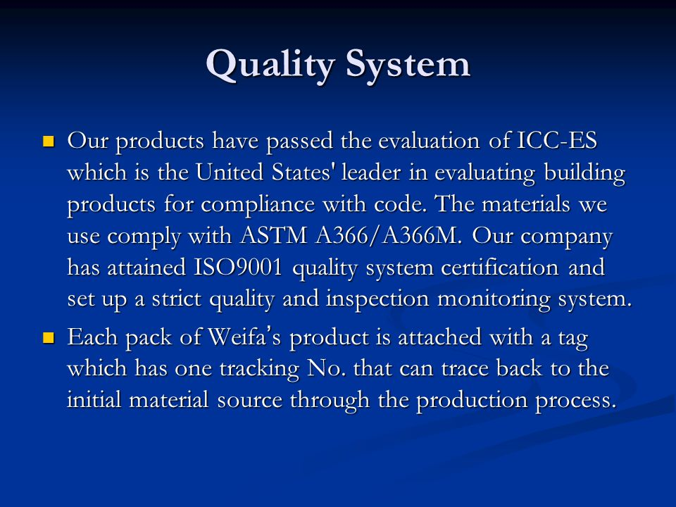 Quality System Our products have passed the evaluation of ICC-ES which is the United States' leader in evaluating building products for compliance wit