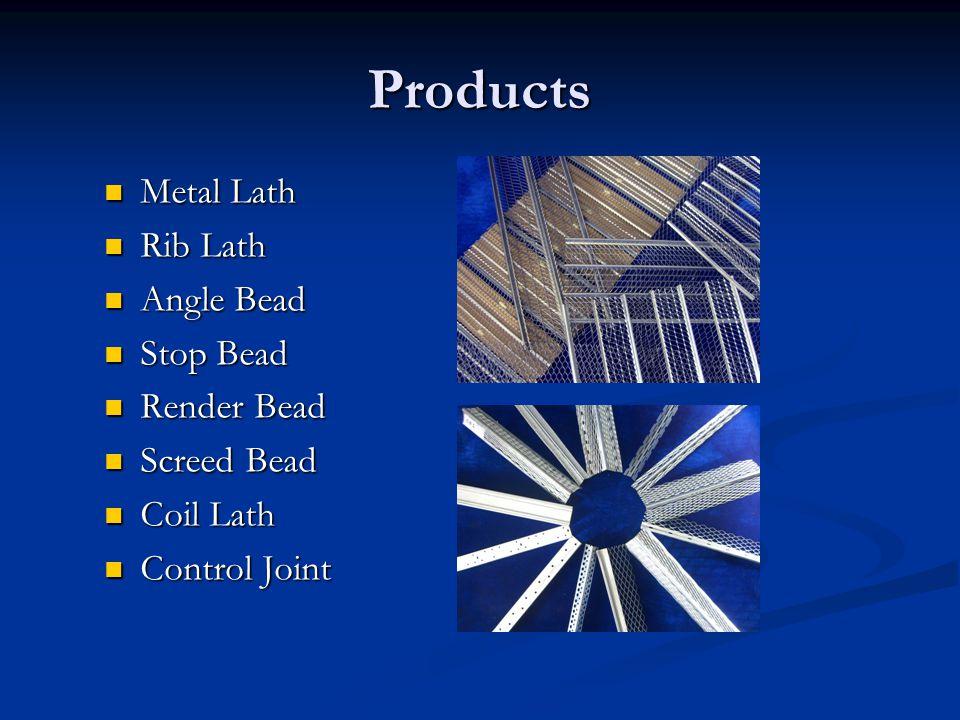 Products Metal Lath Metal Lath Rib Lath Rib Lath Angle Bead Angle Bead Stop Bead Stop Bead Render Bead Render Bead Screed Bead Screed Bead Coil Lath Coil Lath Control Joint Control Joint