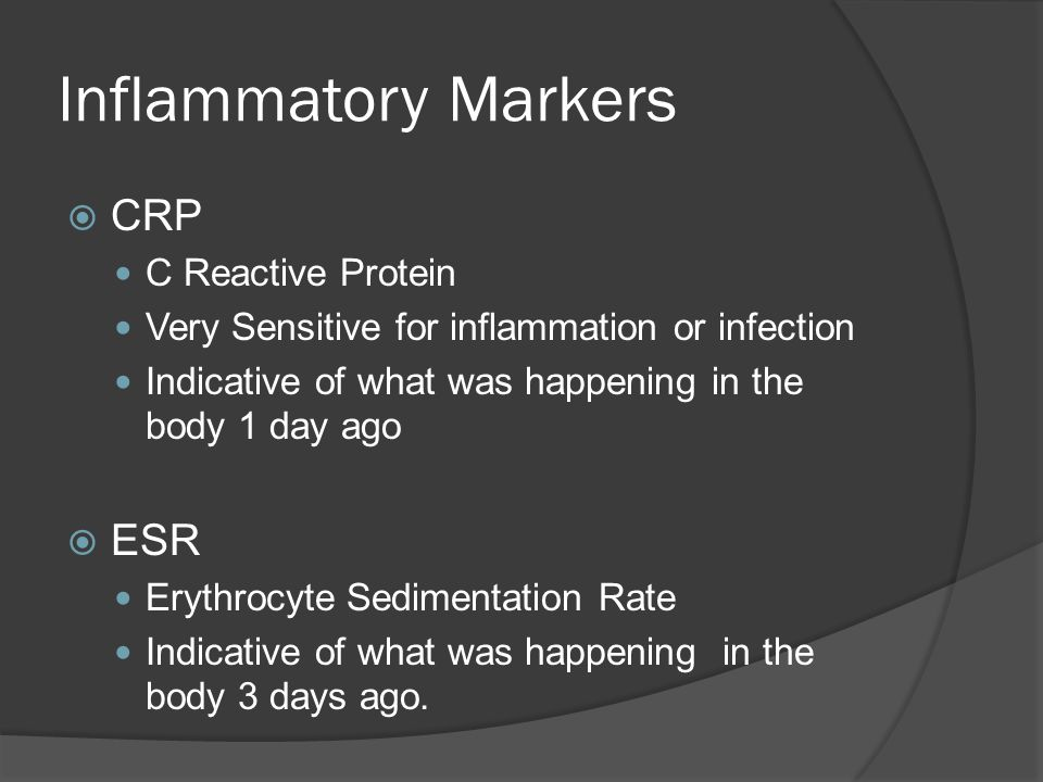 Inflammatory Markers  CRP C Reactive Protein Very Sensitive for inflammation or infection Indicative of what was happening in the body 1 day ago  ES