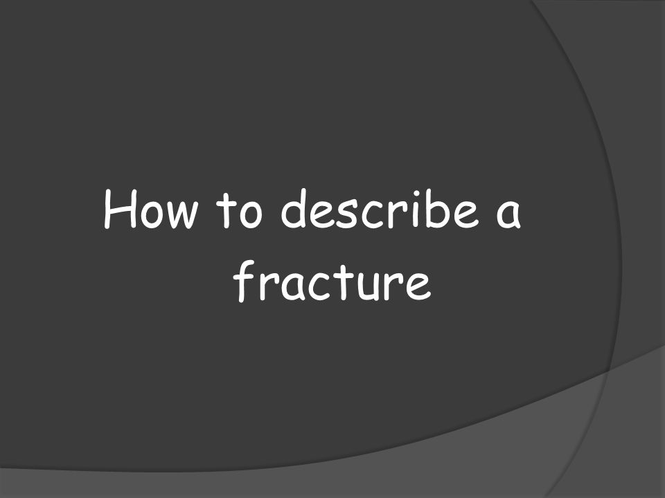 How to describe a fracture