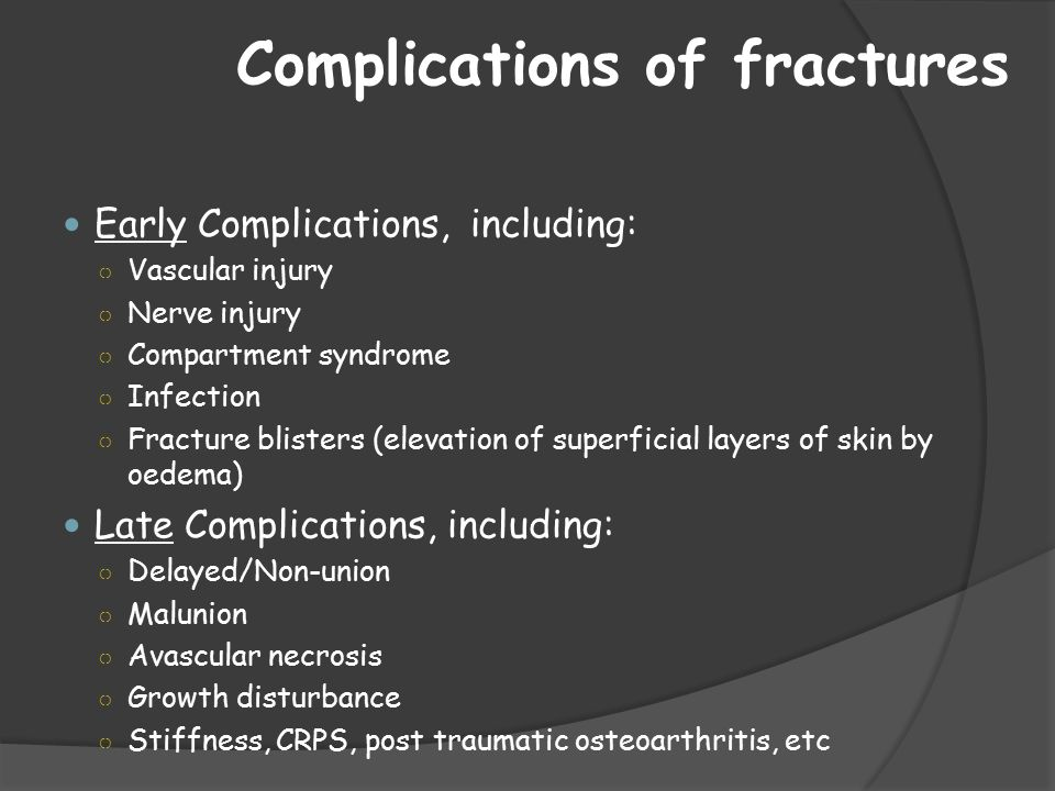 Complications of fractures Early Complications, including: ○ Vascular injury ○ Nerve injury ○ Compartment syndrome ○ Infection ○ Fracture blisters (el