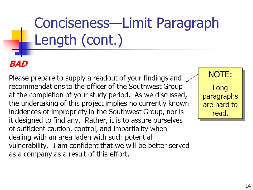 14 Conciseness—Limit Paragraph Length (cont.) BAD Please prepare to supply a readout of your findings and recommendations to the officer of the Southwest Group at the completion of your study period.