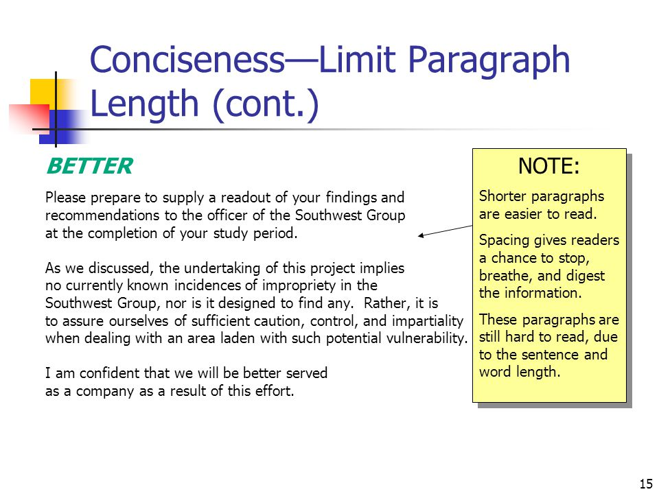 15 Conciseness—Limit Paragraph Length (cont.) BETTER Please prepare to supply a readout of your findings and recommendations to the officer of the Southwest Group at the completion of your study period.