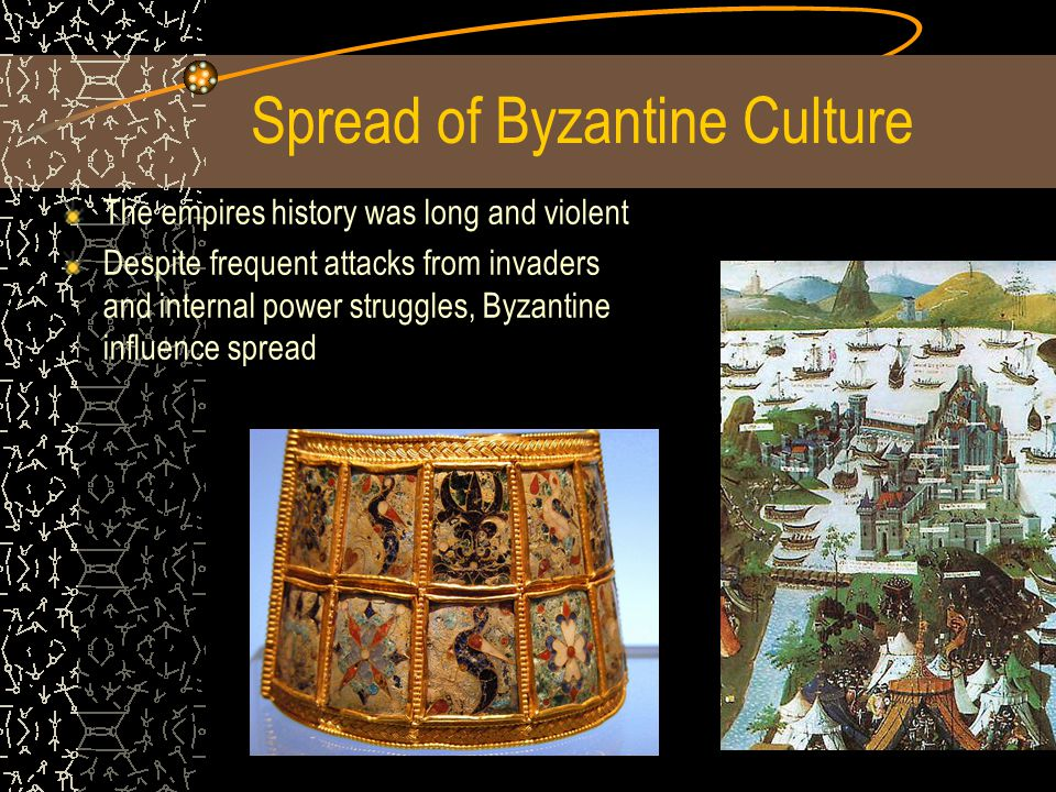 Spread of Byzantine Culture The empires history was long and violent Despite frequent attacks from invaders and internal power struggles, Byzantine influence spread