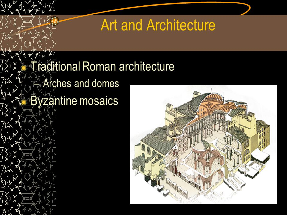Art and Architecture Traditional Roman architecture –Arches and domes Byzantine mosaics