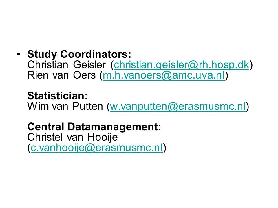 Study Coordinators: Christian Geisler (christian.geisler@rh.hosp.dk) Rien van Oers (m.h.vanoers@amc.uva.nl) Statistician: Wim van Putten (w.vanputten@erasmusmc.nl) Central Datamanagement: Christel van Hooije (c.vanhooije@erasmusmc.nl)christian.geisler@rh.hosp.dkm.h.vanoers@amc.uva.nlw.vanputten@erasmusmc.nlc.vanhooije@erasmusmc.nl