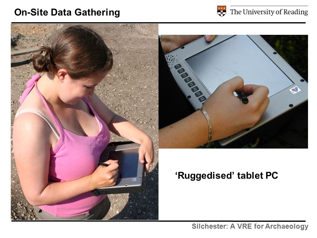 Silchester: A VRE for Archaeology On-Site Data Gathering 'Ruggedised' tablet PC