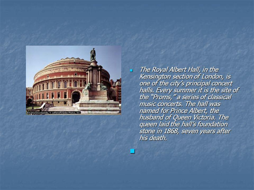 The Royal Albert Hall, in the Kensington section of London, is one of the city's principal concert halls.