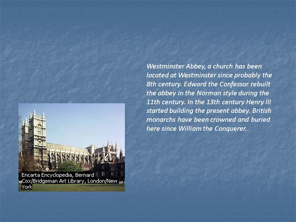 Westminster Abbey, a church has been located at Westminster since probably the 8th century.