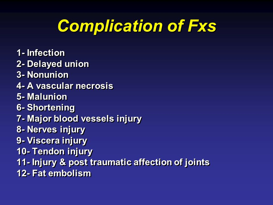 Complication of Fxs 1- Infection 2- Delayed union 3- Nonunion 4- A vascular necrosis 5- Malunion 6- Shortening 7- Major blood vessels injury 8- Nerves