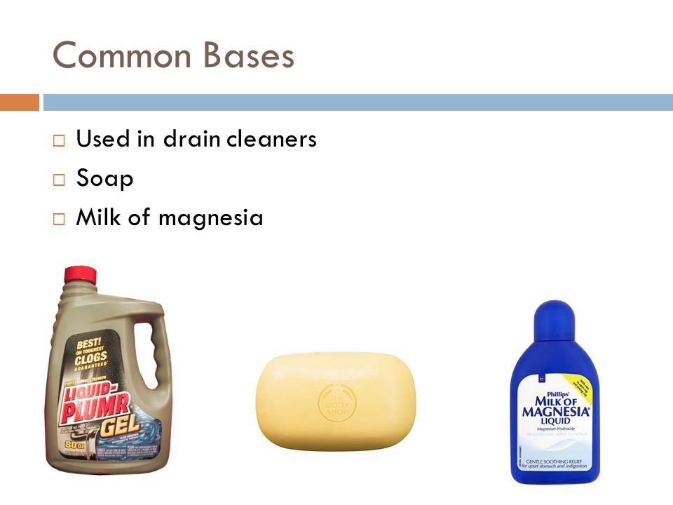 Common Bases  Used in drain cleaners  Soap  Milk of magnesia