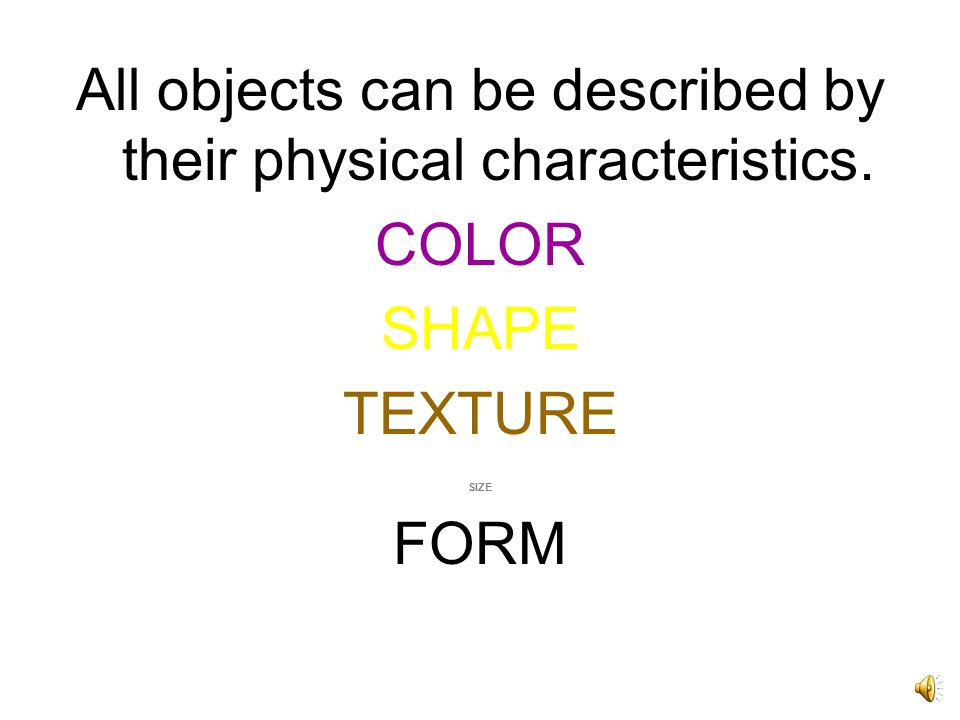 Form is another way to describe an object. Clay can take many forms.