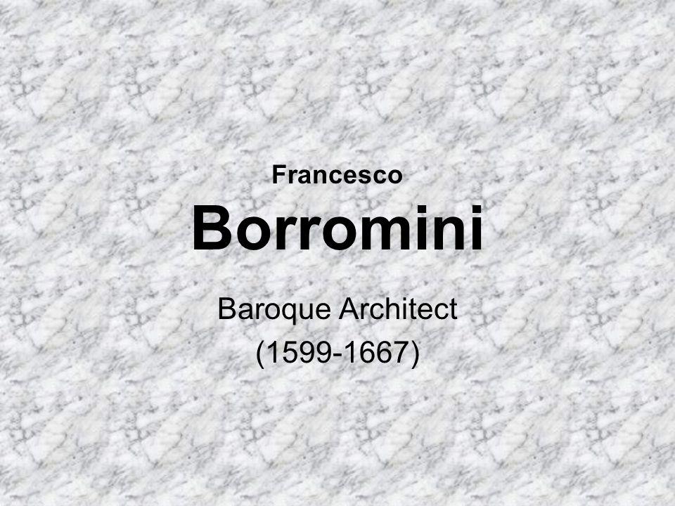 Francesco Borromini Baroque Architect (1599-1667)