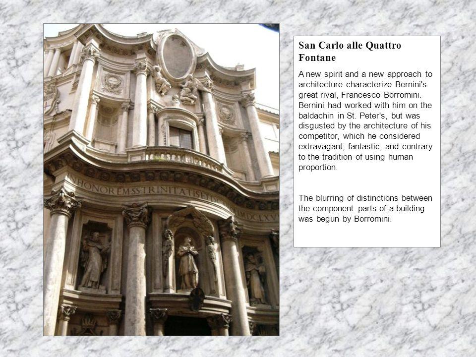 San Carlo alle Quattro Fontane A new spirit and a new approach to architecture characterize Bernini s great rival, Francesco Borromini.