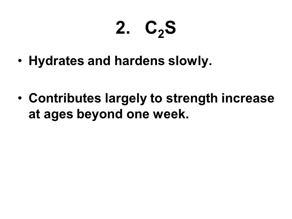 2.C 2 S Hydrates and hardens slowly.