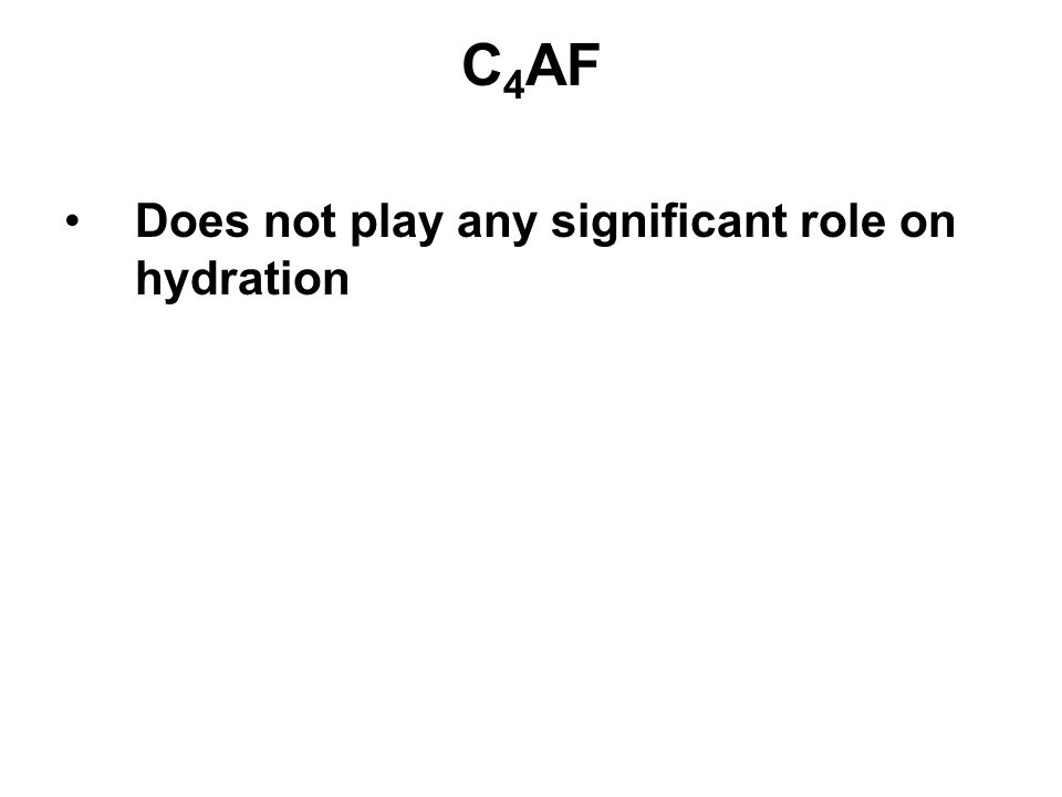 C 4 AF Does not play any significant role on hydration