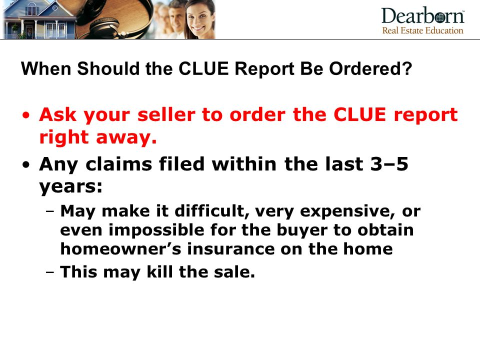 When Should the CLUE Report Be Ordered.Ask your seller to order the CLUE report right away.